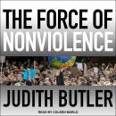 The Force of Nonviolence: An Ethico-Political Bind Audiobook