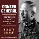 Panzer General: Heinz Guderian and the Blitzkrieg Victories of WWII Audiobook