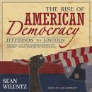 The Rise of American Democracy: Jefferson to Lincoln Audiobook