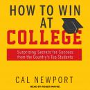 How to Win at College: Surprising Secrets for Success from the Country's Top Students Audiobook
