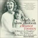 Death in Slow Motion: A Memoir of a Daughter, Her Mother, and the Beast Called Alzheimer's Audiobook