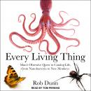 Every Living Thing: Man's Obsessive Quest to Catalog Life, from Nanobacteria to New Monkeys Audiobook
