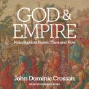 God and Empire: Jesus Against Rome, Then and Now Audiobook