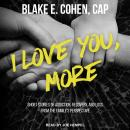 I Love You, More: Short Stories of Addiction, Recovery, and Loss From the Family's Perspective Audiobook