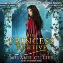 Princess Fugitive: A Reimagining of Little Red Riding Hood, Melanie Cellier