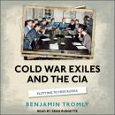 Cold War Exiles and the CIA: Plotting to Free Russia Audiobook