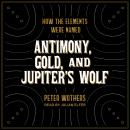 Antimony, Gold, and Jupiter's Wolf: How the elements were named Audiobook