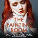The Fainting Room: A Novel Audiobook