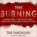 The Burning: Massacre, Destruction, and the Tulsa Race Riot of 1921 Audiobook