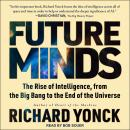 Future Minds: The Rise of Intelligence, from the Big Bang to the End of the Universe Audiobook