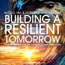 Building a Resilient Tomorrow: How to Prepare for the Coming Climate Disruption Audiobook