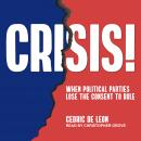 Crisis!: When Political Parties Lose the Consent to Rule Audiobook