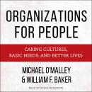 Organizations for People: Caring Cultures, Basic Needs, and Better Lives Audiobook