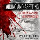 Aiding and Abetting: U.S. Foreign Assistance and State Violence Audiobook
