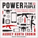 Power to the People: How Open Technological Innovation is Arming Tomorrow's Terrorists Audiobook