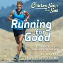 Chicken Soup for the Soul: Running for Good: 101 Stories for Runners & Walkers to Get You Going Audiobook