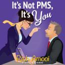 It's Not PMS, It's You Audiobook
