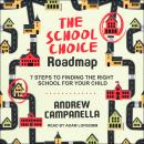The School Choice Roadmap: 7 Steps to Finding the Right School for Your Child Audiobook