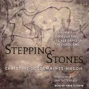 Stepping-Stones: A Journey through the Ice Age Caves of the Dordogne Audiobook