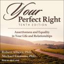 Your Perfect Right, Tenth Edition: Assertiveness and Equality in Your Life and Relationships Audiobook