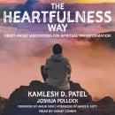The Heartfulness Way: Heart-Based Meditations for Spiritual Transformation Audiobook
