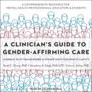 A Clinician's Guide to Gender-Affirming Care: Working with Transgender and Gender Nonconforming Clie Audiobook