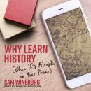 Why Learn History: (When It's Already on Your Phone) Audiobook