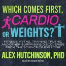 Which Comes First, Cardio or Weights?: Fitness Myths, Training Truths, and Other Surprising Discover Audiobook