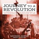 Journey to a Revolution: A Personal Memoir and History of the Hungarian Revolution of 1956 Audiobook