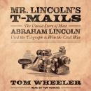 Mr. Lincoln's T-Mails: How Abraham Lincoln Used the Telegraph to Win the Civil War Audiobook