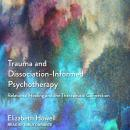 Trauma and Dissociation-Informed Psychotherapy: Relational Healing and the Therapeutic Connection Audiobook