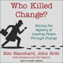 Who Killed Change?: Solving the Mystery of Leading People Through Change Audiobook