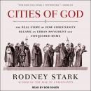 Cities of God: The Real Story of How Christianity Became an Urban Movement and Conquered Rome Audiobook
