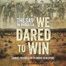 We Dared to Win: The SAS in Rhodesia Audiobook