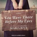 You Were There Before My Eyes: A Novel Audiobook