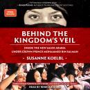 Behind the Kingdom's Veil: Inside the New Saudi Arabia Under Crown Prince Mohammed bin Salman Audiobook