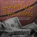 Gaming the Game: The Story Behind the NBA Betting Scandal and the Gambler Who Made It Happen Audiobook