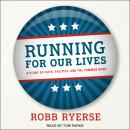 Running for Our Lives: A Story of Faith, Politics, and the Common Good Audiobook
