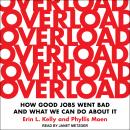 Overload: How Good Jobs Went Bad and What We Can Do about It Audiobook