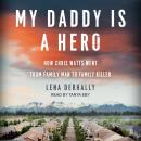 My Daddy is a Hero: How Chris Watts Went from Family Man to Family Killer Audiobook