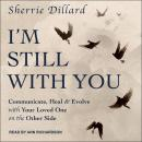I'm Still With You: Communicate, Heal & Evolve with Your Loved One on the Other Side Audiobook