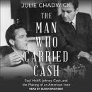 The Man Who Carried Cash: Saul Holiff, Johnny Cash, and the Making of an American Icon Audiobook