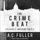 The Crime Beat: Episode 2: Washington, D.C. Audiobook