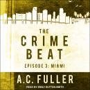 The Crime Beat: Episode 3: Miami Audiobook