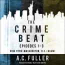 The Crime Beat: Episodes 1-3: New York, Washington, D.C, Miami Audiobook