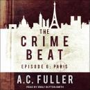 The Crime Beat: Episode 6: Paris Audiobook