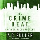 The Crime Beat: Episode 9: Los Angeles Audiobook