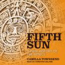 Fifth Sun: A New History of the Aztecs Audiobook