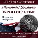 Presidential Leadership in Political Time: Reprise and Reappraisal, Third Edition, Revised and Expan Audiobook
