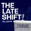 The Late Shift: Letterman, Leno, & the Network Battle for the Night Audiobook